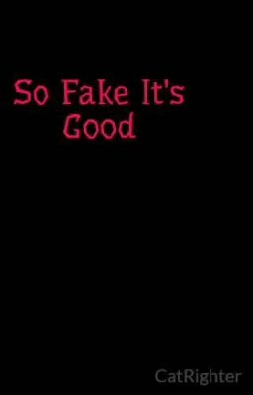So Fake It's Good by CatRighter