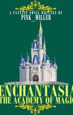 Enchantasia (The Academy of Magic) #Wattys2016 by pink_miller