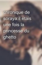 chronique de soraya:il étais une fois la princesse du ghetto by sorayachro