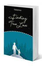 FINDING TRUE LOVE by ceptybrown