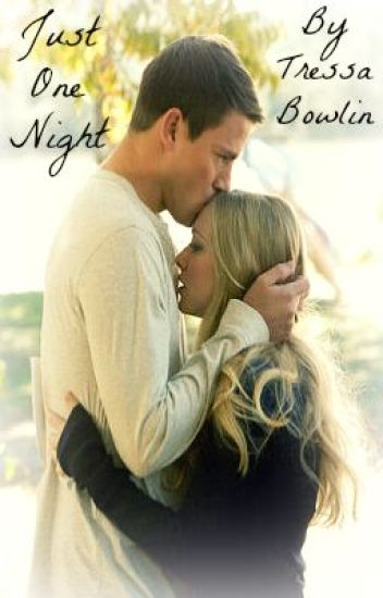 Just One Night (A Channing Tatum Fanfic)
