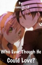 Who Ever Thought He Could Love? (A death the kid fanfic) by ryans2112