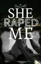 She raped me [XzK] by XeZiaK