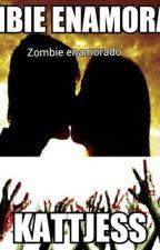 Zombie Enamorado [ Primera Parte] by KattJess