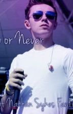 Now Or Never - The Wanted Fan Fiction (Nathan Sykes) by KristaCabiltes