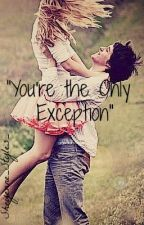You're The Only Exception by Sheyennneee