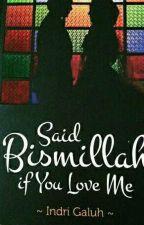 Said Bismillah if you love me by penulissalahjalan