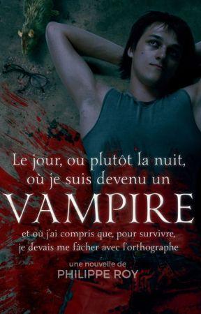 Le jour, où plutôt la nuit, où je suis devenu un vampire by PhilippeRoy
