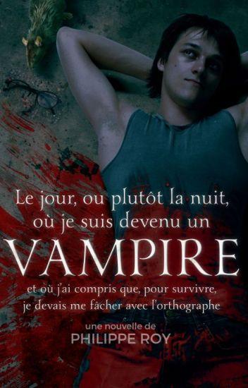 Le jour, où plutôt la nuit, où je suis devenu un vampire