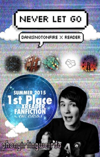 Never Let Go - Danisnotonfire x Reader