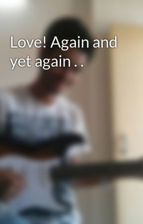 Love! Again and yet again . . by bhattankit