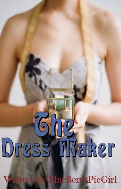 The Dress Maker by BlueBerryPieGirl