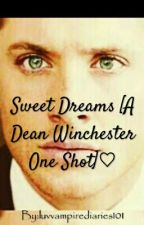 Sweet Dreams [ A Dean One-shot♡] #YourStoryIndia by tahira_dean