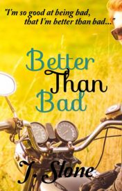 Better Than Bad by luvNlifeNtliterature