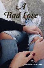 A Bad Love ~En Correction~  by princesse-au-oreo
