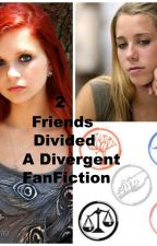 2 Friends Divided (A Divergent FanFanfiction) by _3mmy_