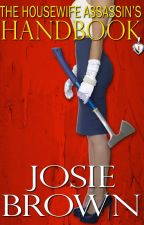 The Housewife Assassin's Handbook by JosieBrownAuthor
