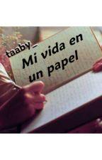 Mi vida en un papel. by taaby_