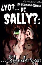 ¿Yo?... ¿La Hermana Gemela De Sally?: Slenderman. by YoSoiYoMismo