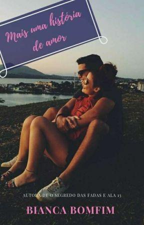Mais uma historia de amor (Revisando E Reformando) by BiahBomfim