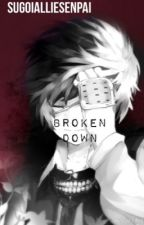 ((Kaneki x Reader)) Broken Down by SugoiAllieSenpai