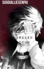 ((Kaneki x Reader)) Broken Down by SugoiAllieSenpai