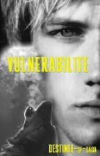 VULNERABILITE by DESTINEE-sf-saga