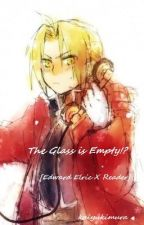 The Glass is Empty!? [Edward Elric X Reader] by tpackard23