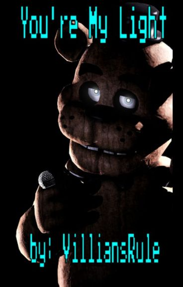 You're My Light ~Freddy Fazbear X Reader~