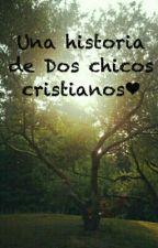 Una historia de dos chicos cristianos❤ by valeriamolina3950
