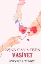 ♥AŞK'A CAN VEREN VASİYET♥  (Kitap Oluyor) by UgurluAY
