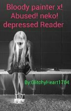 Bloody Painter X !Abused!Neko!Depressed Reader FINISHED  by GlitchyHeart1704