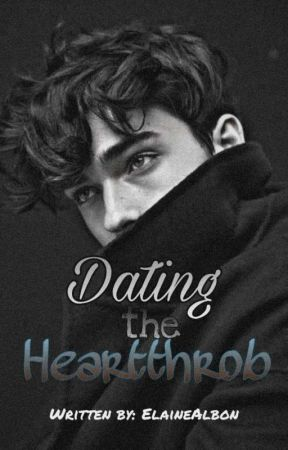 Dating the Heartthrob (REVISING) by ElaineAlbon