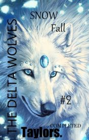 The Delta Wolves: Snow Fall Book 2 by SilverFrost_555