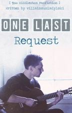 ONE LAST REQUEST [Tom Hiddleston Fanfiction] by villainousladyloki