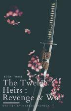 The Twelve Heirs 3: Revenge & War (Completed) by itsmegellyangel