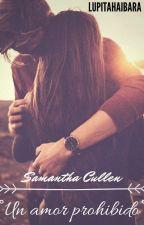 SAMANTHA CULLEN °[UN AMOR PROHIBIDO] ° by LupitaHaibara