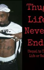 Thug Life Never Ends by SeeReeNahh
