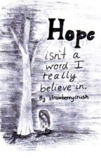 Hope isn't a word I really believe in. [ON HOLD] by strawberrycrush