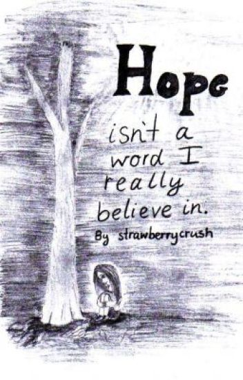 Hope isn't a word I really believe in. [ON HOLD]