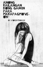 Anong kailangan kong gawin para makapagmove-on ? by Forsythiaxx
