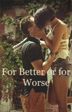 For Better or for worse by unicornlover1123