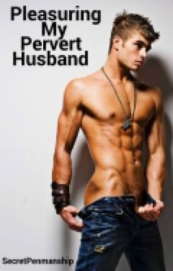 Pleasuring My Pervert Husband (on Going)