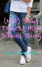 (Not) Your Typical High School Story by cindywuzheer