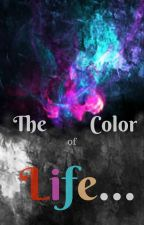 The Color of Life... by Bananna_split