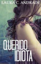 Querido idiota [Q.I.#1]  by LauraAndrade9