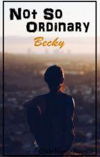 Not So Ordinary - Part Three: Becky by CodeNameBugsie