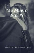 Me Muero Sin Ti © [EDITANDO] by ElisabethMc