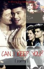 Can I Keep You? [Zarry] *EDITING* by Narrybear