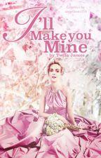 I'll Make You Mine by TwilaJames
